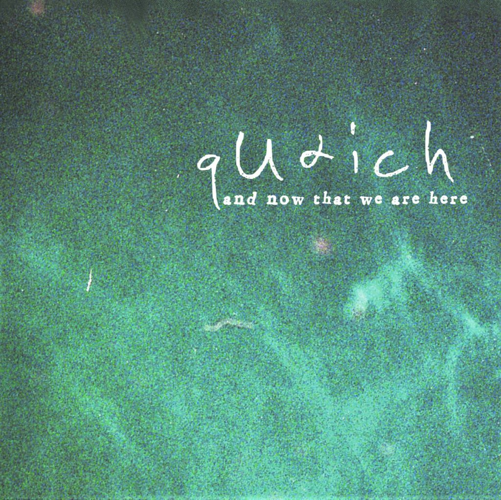 Quaich -  And NoW That We Are Here CD