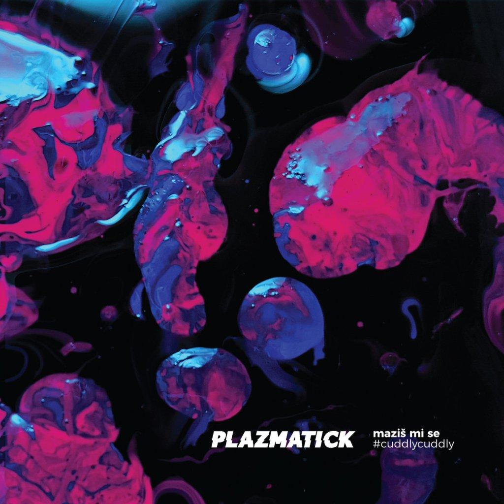 Plazmatick - Maziš mi se / Cuddly, Cuddly Deluxe DLP - PDV Records