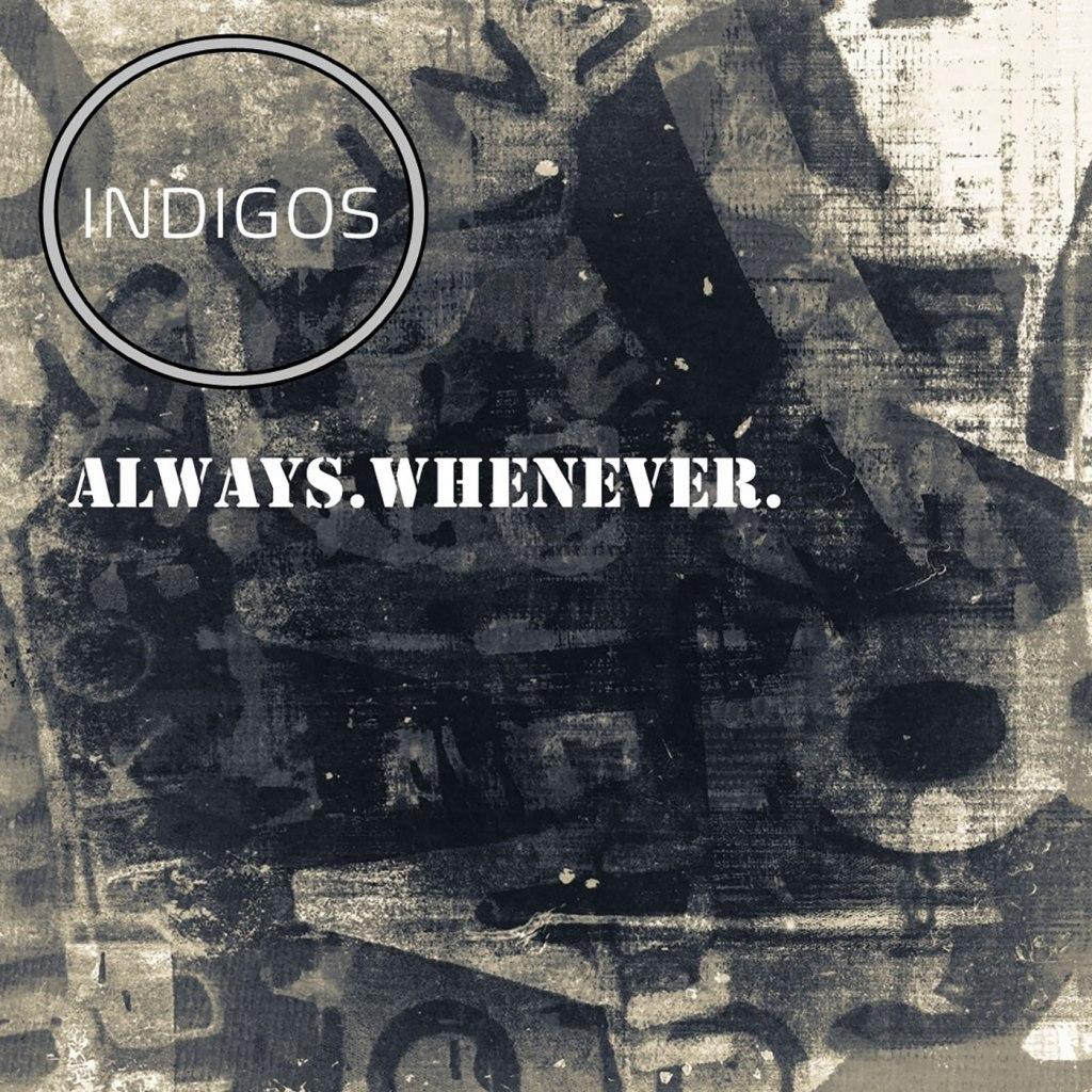Indigos - Always. Whenever.