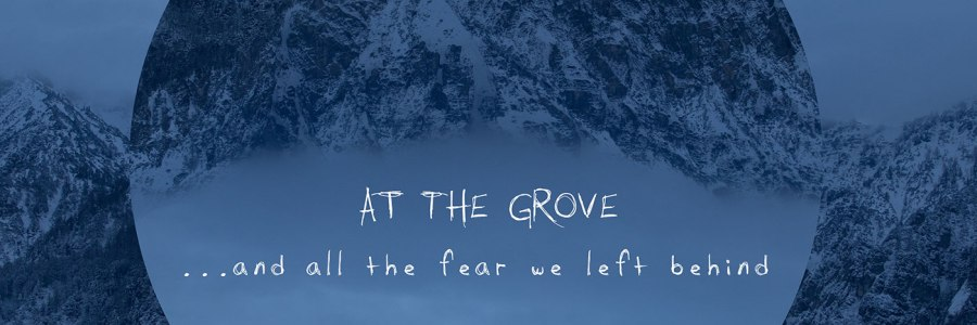 At The Grove - ...And All The Fear We Left Behind