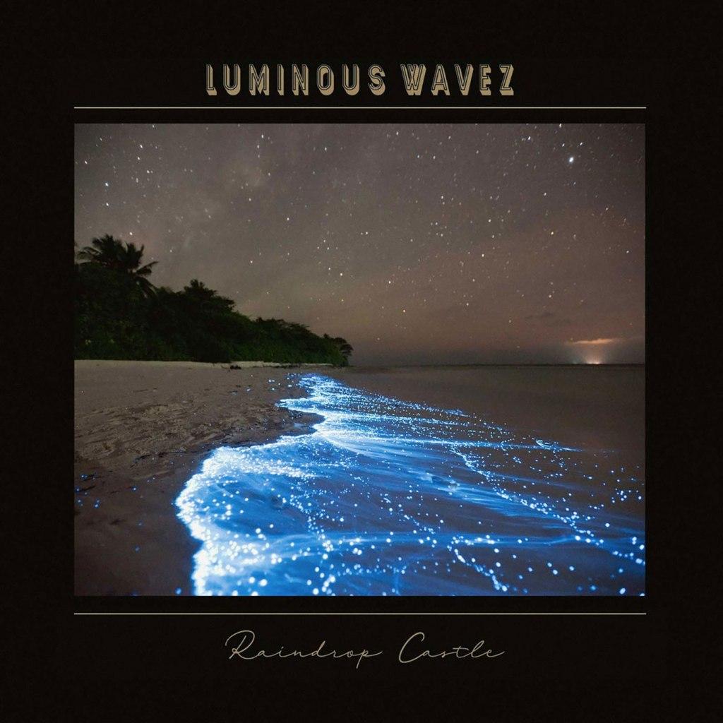 Luminous Wavez - Raindrop Castle EP