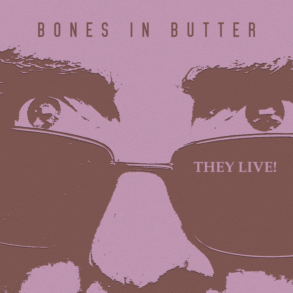 Bones In Butter - They Live